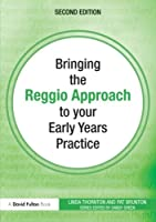 Bringing the Reggio Approach to Your Early Years Practice, Second Edition (Bringing ... to your Early Years Practice)