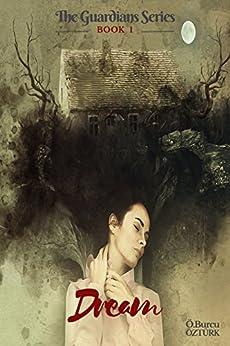 [Öztürk, Ö.Burcu]のDream: The Guardians Series Book 1 (English Edition)