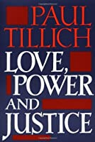 Love, Power, and Justice: Ontological Analyses and Ethical Applications (Galaxy Books) by Paul Tillich(1960-12-31)
