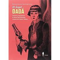 El ángel Dadá : venturas y deventuras de Emmy Ball-Hennings, creadora del Cabaret Voltaire