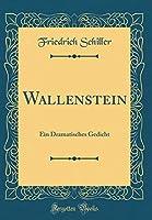 Wallenstein: Ein Dramatisches Gedicht (Classic Reprint)