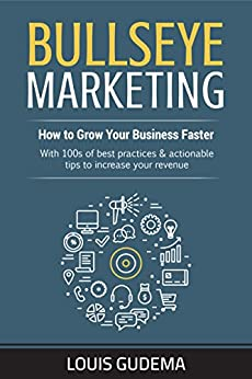 Bullseye Marketing: How to Grow Your Business Faster by [Gudema, Louis]