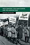 West Germany, Cold War Europe and the Algerian War (New Studies in European History) (English Edition) 画像