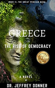 Greece: The Rise of Democracy (The Great Persian Saga Book 2) by [Donner, Dr. Jeffrey]