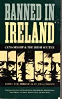 Banned in Ireland: Censorship and the Irish Writer