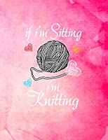 If I'm Sitting I'm Knitting: Knitting Graph Paper Planner Design Notebook, Blank Knitter Patterns Book, 4:5 Ratio, Pink