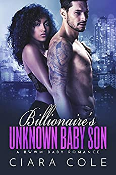Billionaire's Unknown Baby Son: A BWWM Baby Romance by [Cole, Ciara]