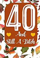 40 And Still A Bitch: Funny 40th birthday gift, Blank lined novelty journal, Great holiday gag present (also a fab alternative to a card)