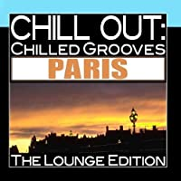 Chill Out: Chilled Grooves Paris (The Lounge Edition) by Various Artists