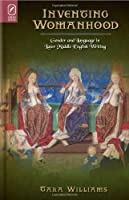 Inventing Womanhood: Gender and Language in Later Middle English Writing (Interventions: New Studies in Medieval Culture)