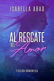 Al rescate del amor (Spanish Edition) by [Abad, Isabella]