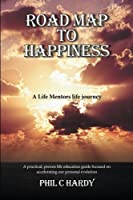Road Map to Happiness: A Life Mentors Life Journey