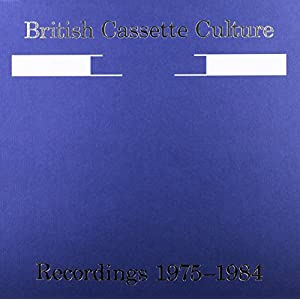British Cassette Culture: Recordings 1975-84 [Analog]