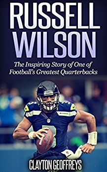 [Geoffreys, Clayton]のRussell Wilson: The Inspiring Story of One of Football's Greatest Quarterbacks (Football Biography Books) (English Edition)