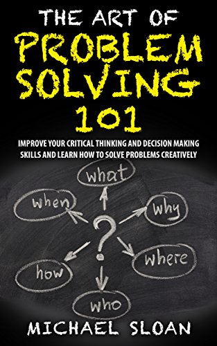 Download The Art Of Problem Solving 101: Improve Your Critical Thinking And Decision Making Skills And Learn How To Solve Problems Creatively (English Edition) B01M8IB2X3