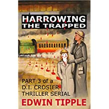 HARROWING THE TRAPPED: Part 3 of a DI Crosier Thriller Serial (Railway Detective Series)