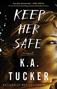 Keep Her Safe: A Novel by [Tucker, K.A.]