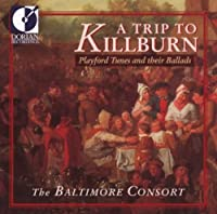 A Trip To Killburn - Playford Tunes And Their Ballads / The Baltimore Consort