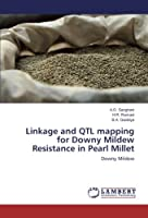 Linkage and QTL mapping for Downy Mildew Resistance in Pearl Millet: Downy Mildew