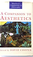 A Companion to Aesthetics: The Blackwell Companion to Philosophy (Blackwell Companions to Philosophy)