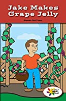 Jake Makes Grape Jelly (Rosen Real Readers: Stem and Steam Collection)