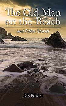 The Old Man on the Beach and Other Stories by [Powell, D K]