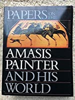 Papers on the Amasis Painter and His World: A Colloquium Sponsored by the Getty Center for the History of Art and the Humanities and Symposium Spons