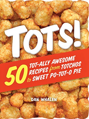 Tots!: 50 Tot-ally Awesome Recipes from Totchos to Sweet Po-tot-o Pie (English Edition)