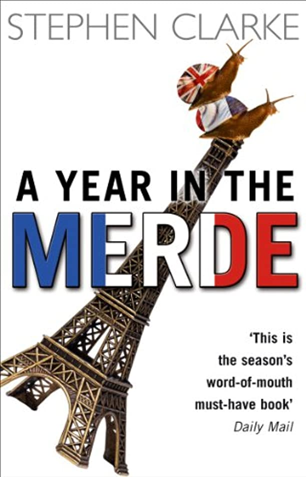 A Year In The Merde: The pleasures and perils of being a Brit in France (Paul West) (English Edition)