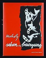 Laszlo Moholy-Nagy: Vision in Motion: Sehen in Bewegung