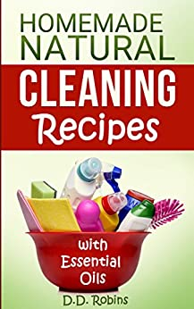 Natural Homemade Cleaning Recipes with Essential Oils: 50 Easy Homemade Cleaning Recipes for an All-Natural Healthy Home by [Madson Web Publishing]