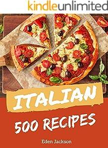 500 Italian Recipes: Italian Cookbook - The Magic to Create Incredible Flavor! (English Edition)