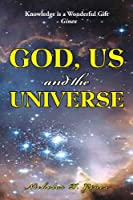 God, Us and the Universe: The Beginning of the Creation of God