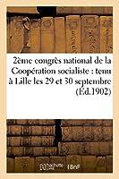 Deuxième Congrès National de la Coopération Socialiste: Tenu À Lille Les 29 Et 30 Septembre Et (Sciences Sociales)