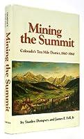 Mining the Summit: Colorado's Ten Mile District, 1860-1960