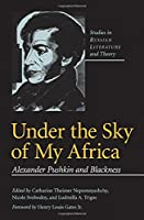 Under The Sky Of My Africa: Alexander Pushkin And Blackness (Studies in Russian Literature and Theory (Paperback))