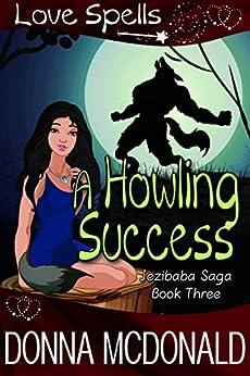 A Howling Success: Love Spells (Jezibaba Saga Book 3) by [McDonald, Donna, Spells, Love]