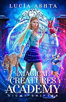 Magical Creatures Academy 1: Night Shifter by [Ashta, Lucia]