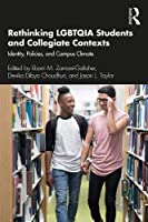 Rethinking LGBTQIA Students and Collegiate Contexts: Identity, Policies, and Campus Climate