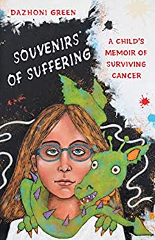 SOUVENIRS OF SUFFERING: A Child's Memoir of Surviving Cancer by [Green, Dazhoni]
