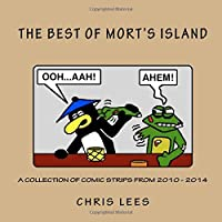 The Best of Mort's Island: A Collection of Comic Strips from 2010 - 2014