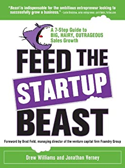 Feed the Startup Beast: A 7-Step Guide to Big, Hairy, Outrageous Sales Growth by [Williams, Drew, Verney, Jonathan]