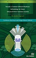Towards a Common Software/Hardware Methodology for Future Advanced Driver Assistance Systems: The Deserve Approach (River Publishers Series in Transport Technology)