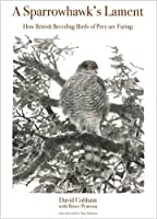 A Sparrowhawk's Lament: How British Breeding Birds of Prey Are Faring (Wildlife Explorer Guides)