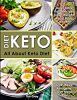 Keto Diet: All about Keto Diet, One-Week Ketogenic Diet Meal Plan, Delectable Keto Recipes (Lose Weight, Boost Body Health)