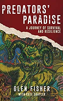 [Fisher, Glen, Shayler, Kate]のPredators' Paradise: A Journey of Survival and Resilience (English Edition)