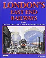 London's East End Railway: Part 1 Liverpool Street- Stratford-Ilford-Temple Mills Yard
