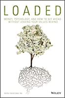 Loaded: Money, Psychology, and How to Get Ahead without Leaving Your Values Behind