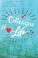 Colleague Life: Best Gift Ideas Blank Line Notebook and Diary to Write. Best Gift for Everyone, Pages of Lined & Blank Paper