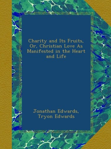 Download Charity and Its Fruits, Or, Christian Love As Manifested in the Heart and Life B00A4OC4OC